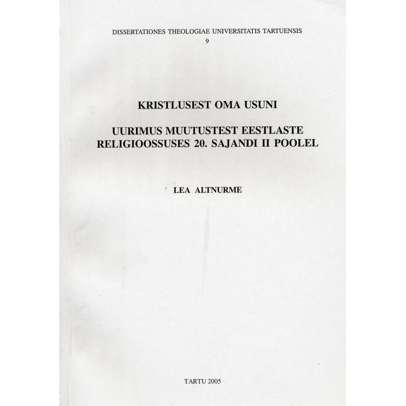 Kristlusest oma usuni. Uurimus muutustest eestlaste religioossuses 20. sajandi II poolel