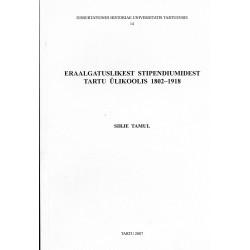 Eraalgatuslikest stipendiumidest Tartu Ülikoolis 1802-1918
