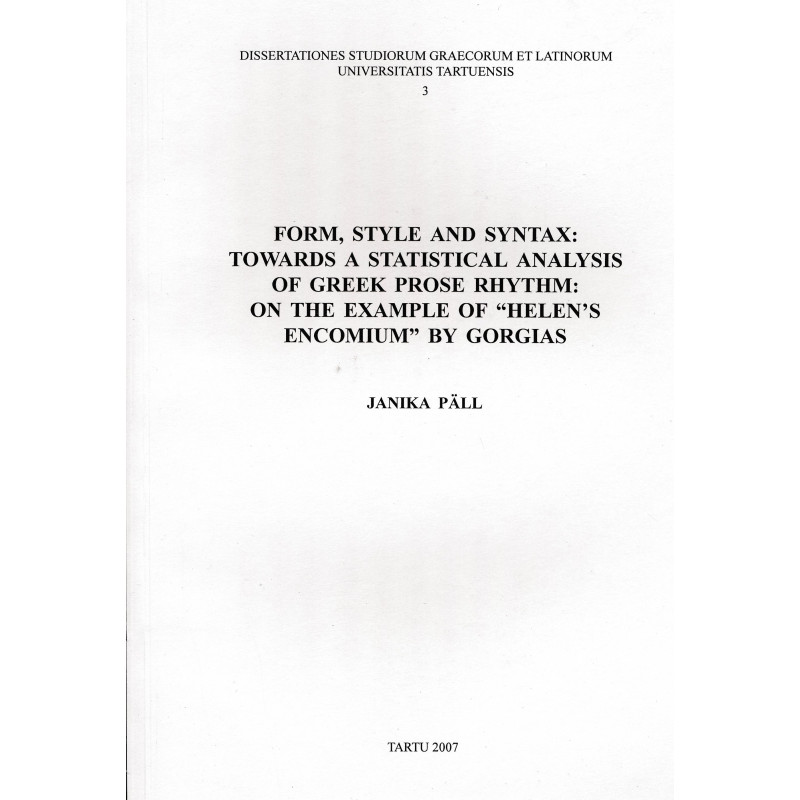 """Form, style and syntax: towards a statistical analysis of Greek prose rhythm: on the example of """"Helen's encomium"""" by Gorgias"""