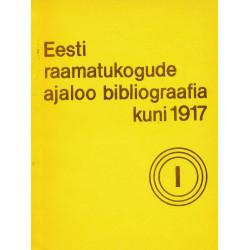 Eesti raamatukogude ajaloo bibliograafia kuni 1917. 1 : üldosa. Eriosa : raamatukogud linnades