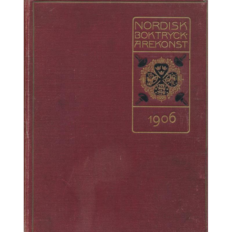 Nordisk boktryckarekonst : skandinavisk tidskrift för de grafiska yrkena . 1906