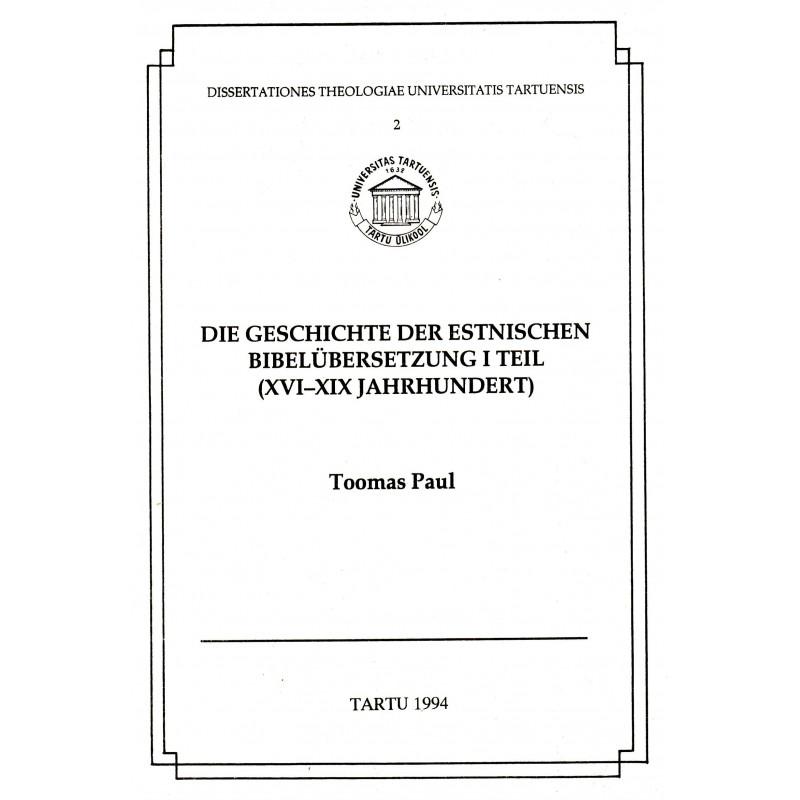 Die Geschichte der estnischen Bibelübersetzung. I Teil (XVI-XIX Jahrhundert)