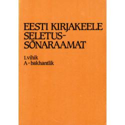 Eesti kirjakeele seletussõnaraamat I kd, 1. vihik, A-bakhantlik