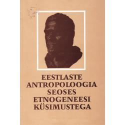 Eestlaste antropoloogia seoses etnogeneesi küsimustega