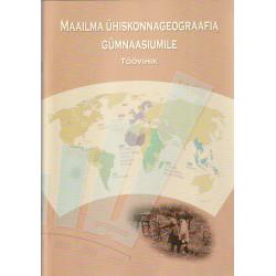 Maailma ühiskonnageograafia gümnaasiumile: töövihik